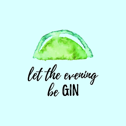 Let The Evening Be GIN phrase with Watercolor Lime fruit on white background.