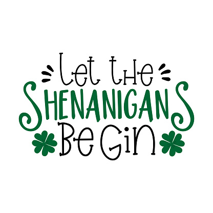 Let the shenanigans begin-  funny saying for St Patrick's Day.