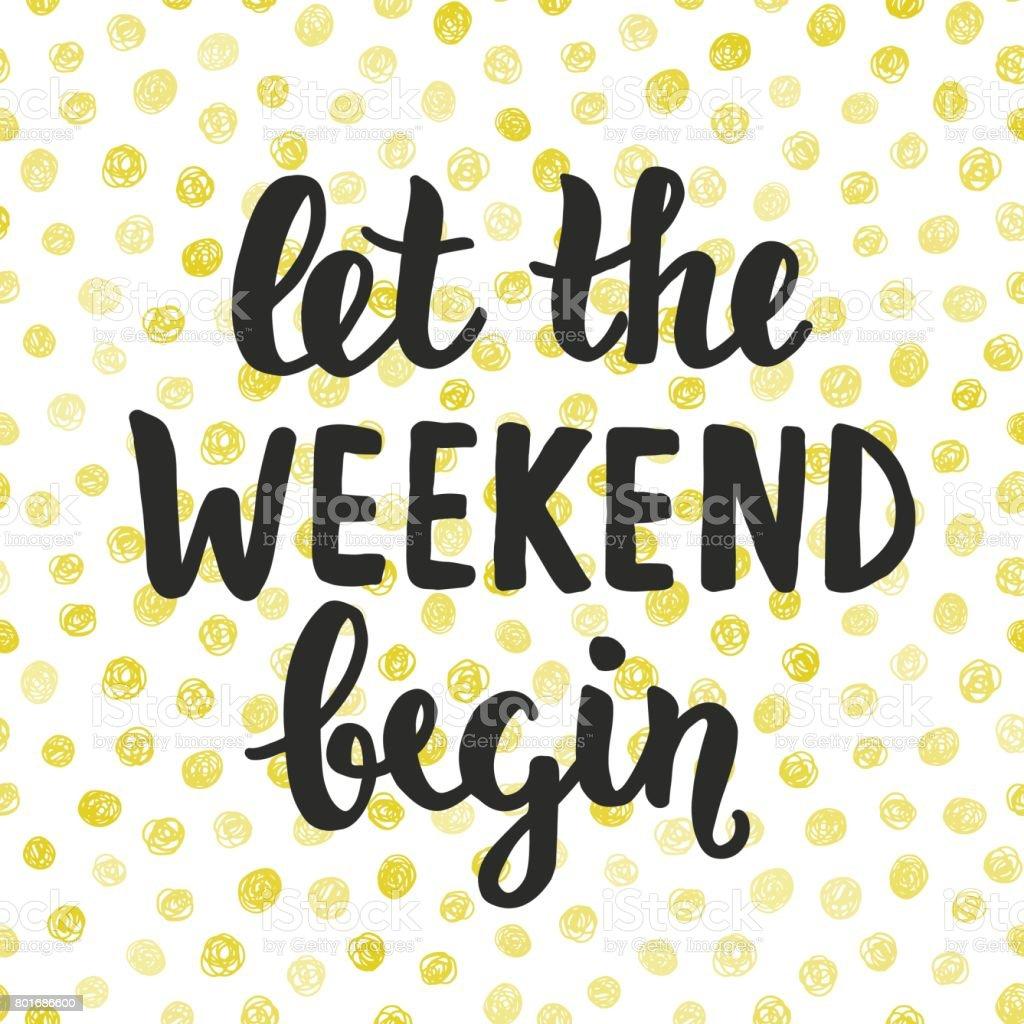 Let the Weekend begin. Hand written brush lettering vector art illustration