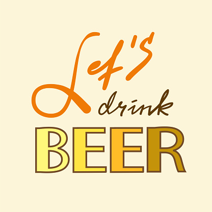 Let's drink Beer - simple inspire and motivational quote. Hand drawn beautiful lettering. Print for inspirational poster, t-shirt, bag, cups, card, flyer, sticker, badge. Cute and funny vector