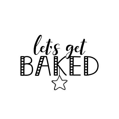 Let's get baked. Vector illustration. Christmas lettering. Ink illustration. t-shirt design.