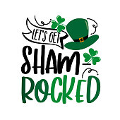 Let's get Shamrocked - funny saying for St Patrick's Day.