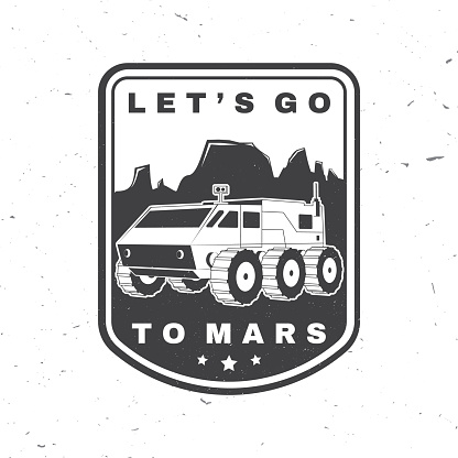Lets go to mars logo, badge, patch. Vector. Concept for shirt, print, stamp, overlay or template. Vintage typography design with rover on the mars and mountain silhouette.
