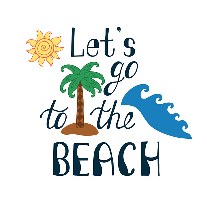 Let's go to the beach. Inspirational quote about summer.