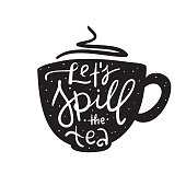 Let's spill the tea - simple  inspire and motivational quote. English youth slang. Print for inspirational poster, t-shirt, bag, cups, card, flyer, sticker, badge. Cute and funny vector