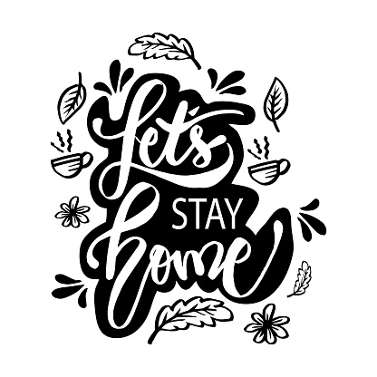 Lets stay home hand drawn lettering calligraphy.