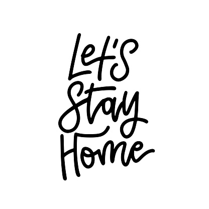 Let's stay home - lettering quote. Hand drawn typography poster. T-shirt hand lettered calligraphic design. Inspirational vector typography isolated.