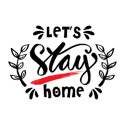 Lets stay home. Motivational quote.