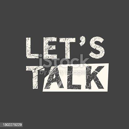 istock Let's talk. Grunge vintage phrase. Typography, t-shirt graphics, print, poster, banner, slogan, flyer, postcard. 1302275229
