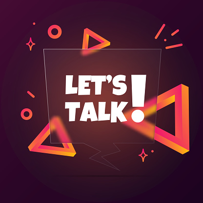 Lets talk. Speech bubble banner with Let is talk text. Glassmorphism style. For business, marketing and advertising. Vector on isolated background. EPS 10
