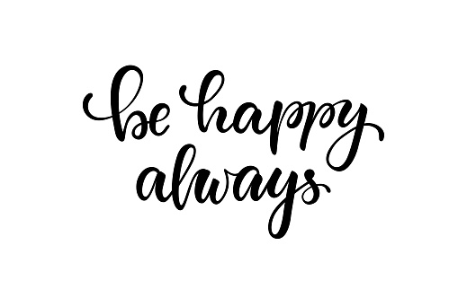 lettering poster be happy always. Inspirational and motivational quotes, isolated on white background. design invitation, print, photo overlays, typography holiday greeting card, t-shirt, flyer design