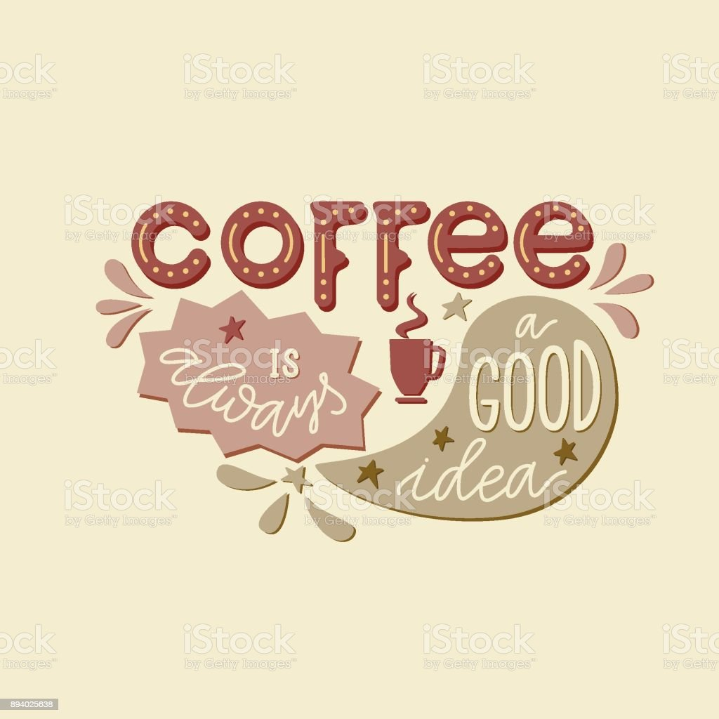 Lettering quote 'Coffee is always a good idea' vector art illustration