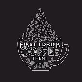 """Lettering quote """"First I drink coffee than I work"""""""