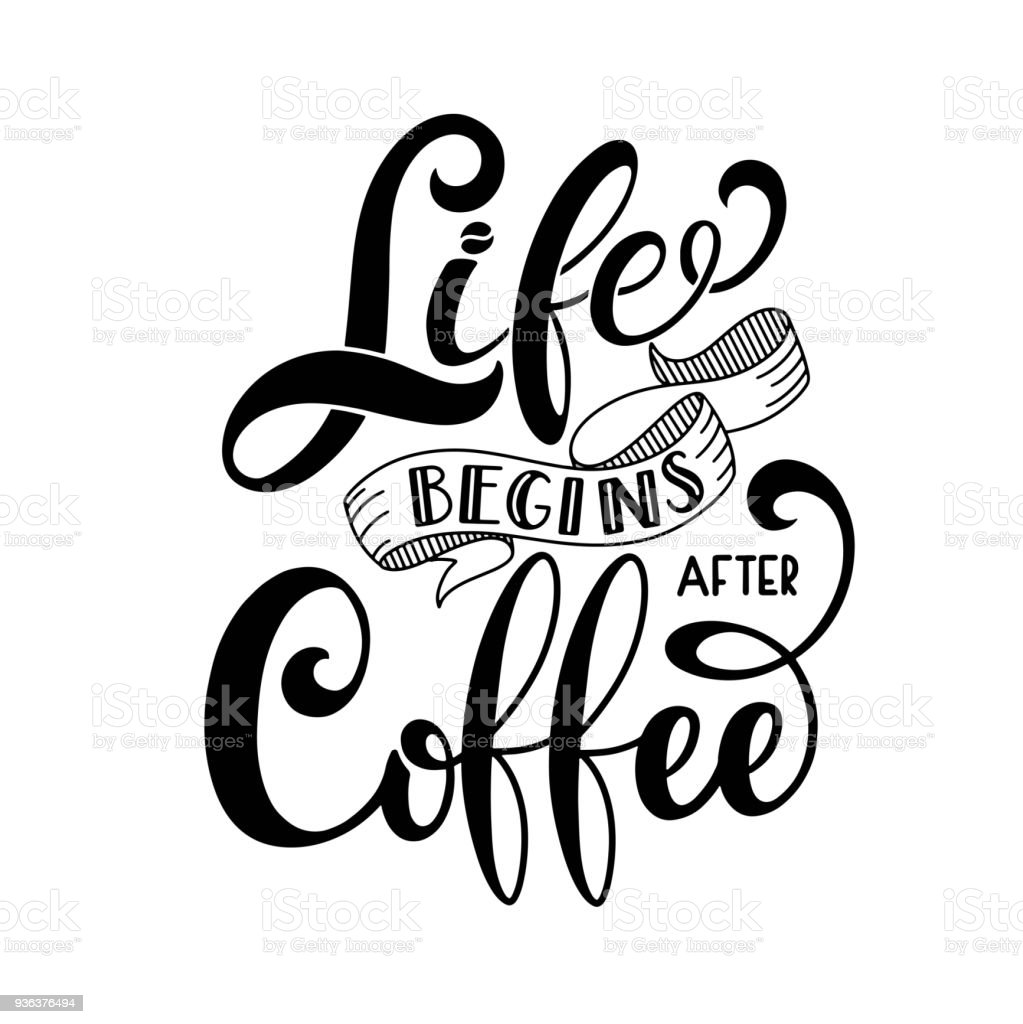 Life begins after coffee Life begins after coffee text for prints and posters, menu design, greeting cards. Vector illustration with handdrawn lettering. Beginnings stock vector