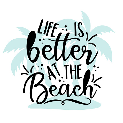 Life is better at the Beach -  Modern calligraphy, with palm tree isloated on white backgound.