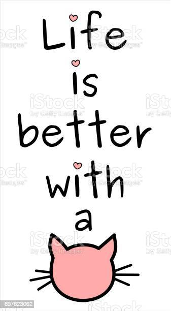 Life is better with a cat funny humor concept quote vector vector id697623062?b=1&k=6&m=697623062&s=612x612&h=p5ztjpsscjgw34eivzaqccvsdcmjgfjxw19m2omp2lw=