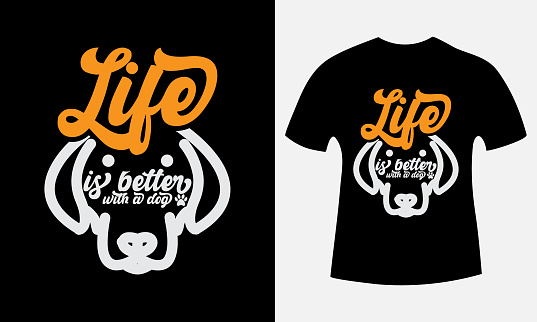 Life is better with a dog.Dog t-shirt design.Funny Dog Lover t-shirt.Vector lettering with saying about dog adoption.