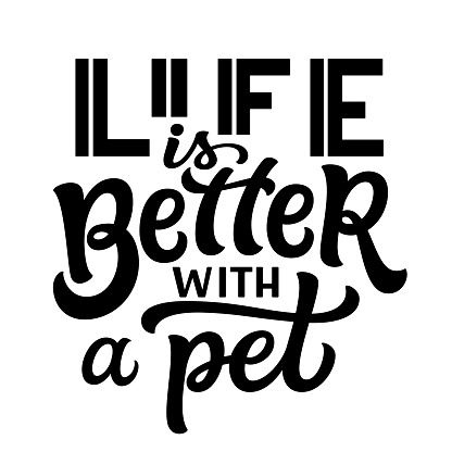 Life is better with a pet. Hand lettering