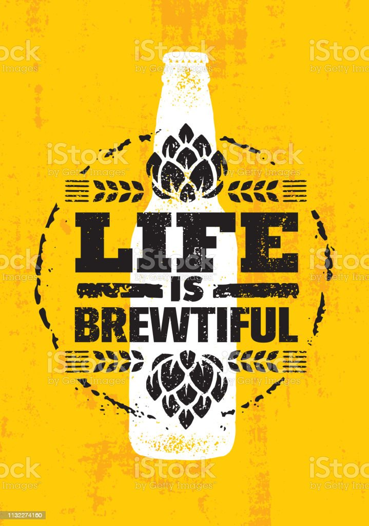 Life Is Brewtiful. Craft Beer Local Brewery Artisan Creative Vector Sign Concept. Rough Handmade Alcohol  Banner. - Векторная графика Brasserie роялти-фри