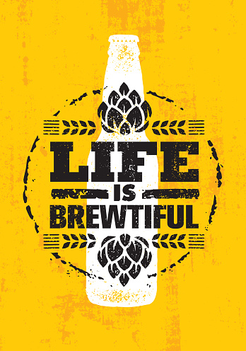 Life Is Brewtiful. Craft Beer Local Brewery Artisan Creative Vector Sign Concept. Rough Handmade Alcohol  Banner.