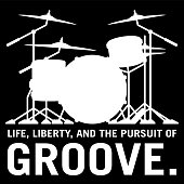 """Very sharp and fun drum set design isolated silhouette vector illustration with the cool slogan """"Life, Liberty, and the pursuit of Groove"""" perfect for every drummer, percussionist and music lover"""