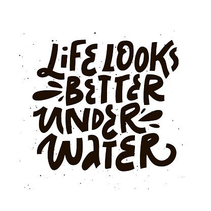 Life looks better under water black vector lettering