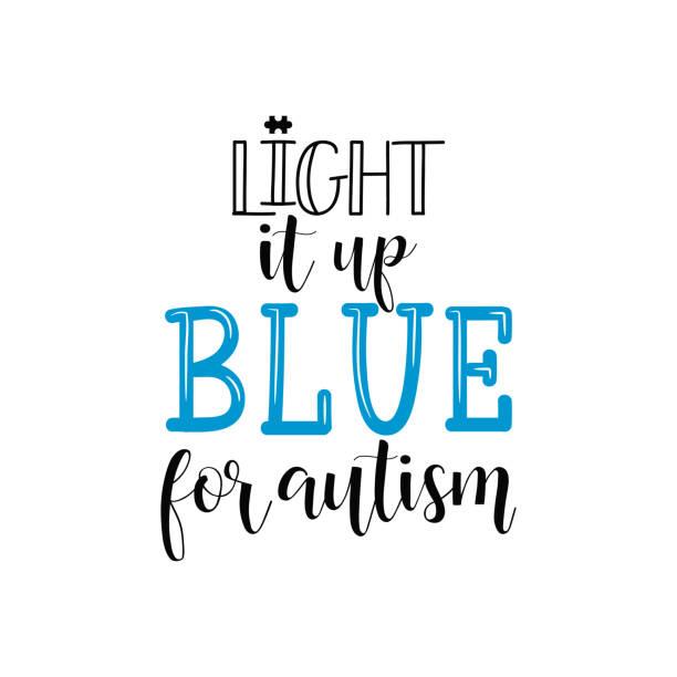 ilustraciones, imágenes clip art, dibujos animados e iconos de stock de ilumina de azul para el autismo. rotulación. cita de motivación de vector. cartel caligráfico. día mundial de la concienciación del autismo. - autism