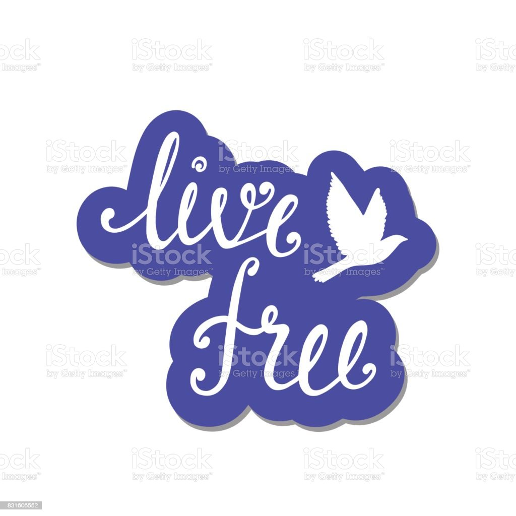 Live free. Inspirational quote about freedom. vector art illustration