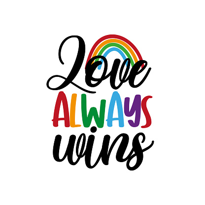 Love always wins - LGBT pride slogan against homosexual discrimination.
