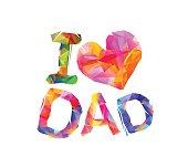 I love dad (heart shape). Triangular letters