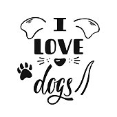 I love dogs. Handwritten inspirational quote about dog. Typography lettering design. Black and white vector illustration isolated on white background.