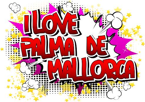 I Love Palma de Mallorca - Comic book style word.