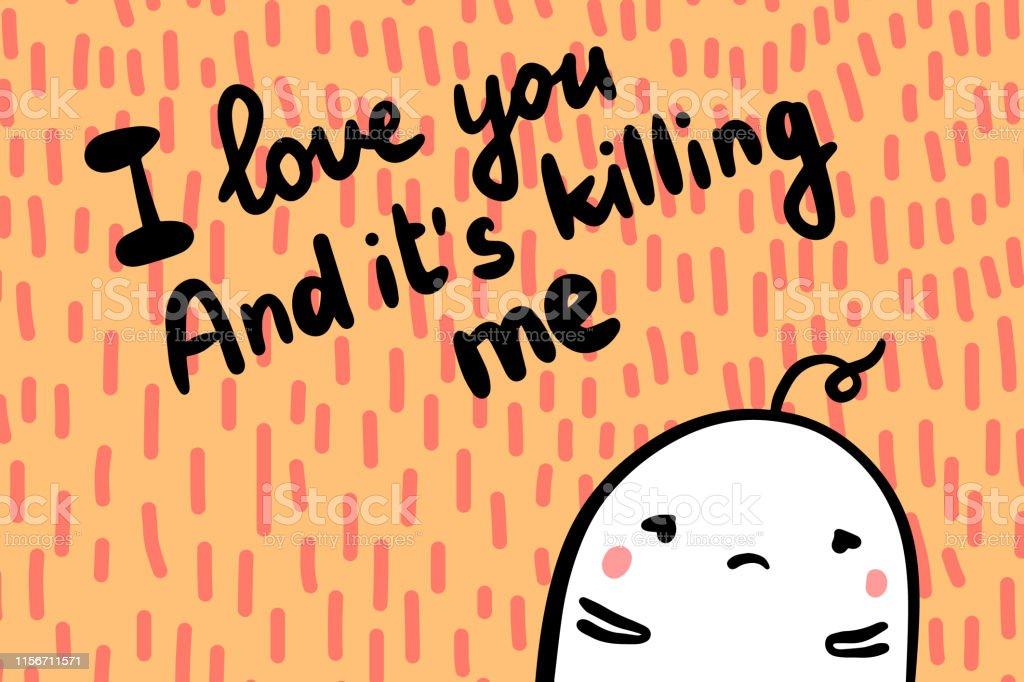 I Love You And Its Killing Me Hand Drawn Vector Illustration On