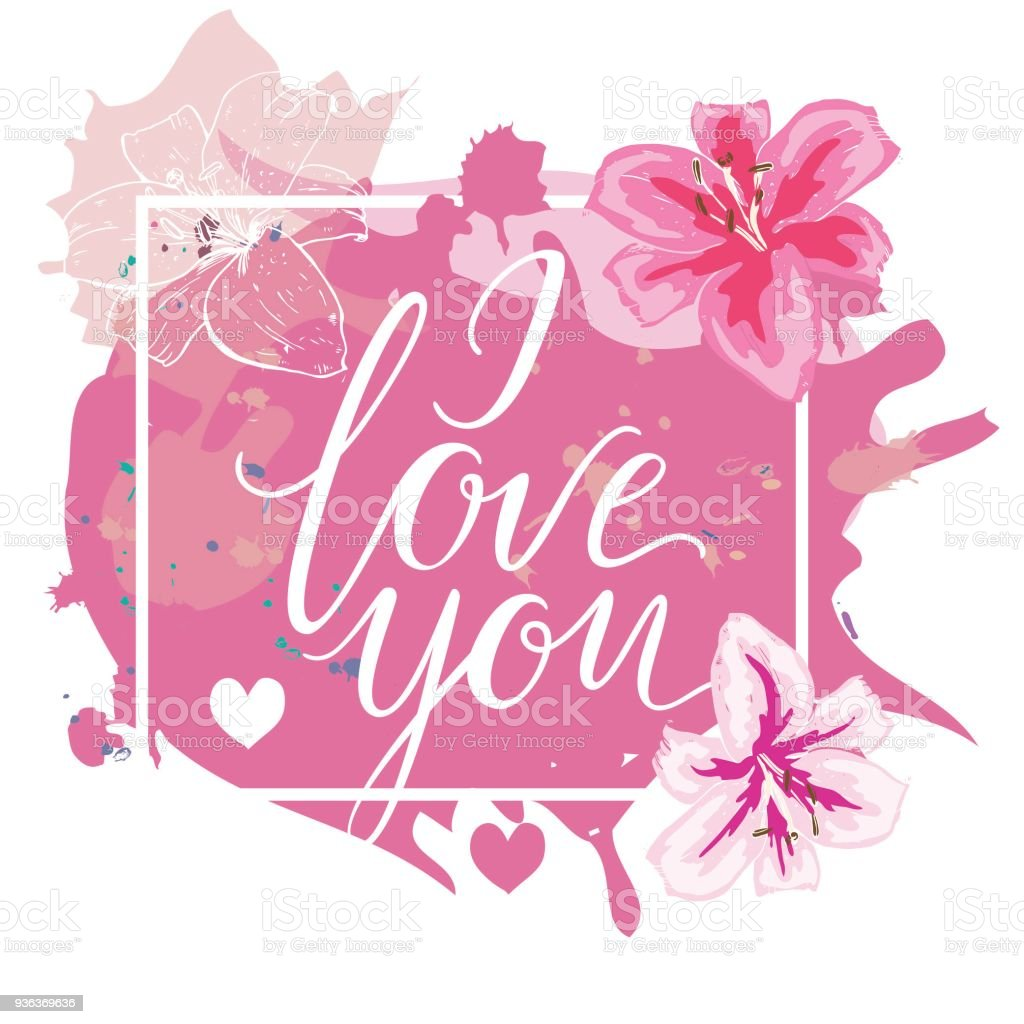 I Love You Hand Drawn Lettering With Pink Watercolor Splash And Lily