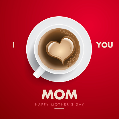 I love you mom, happy mothers day vector poster, mother's day greeting wishes with realistic tea. coffee banner design