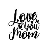 Love you Mom- saying with heart shape for Mother's day and Birthday. Good for greeting card, poster, textile print and gift design.