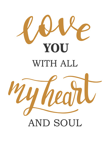 Love you with all my heart and soul  hand lettering vector. Saint Valentines day, love, quotes and phrases for cards, banners, posters, mug, scrapbooking, pillow case, phone cases and clothes design.