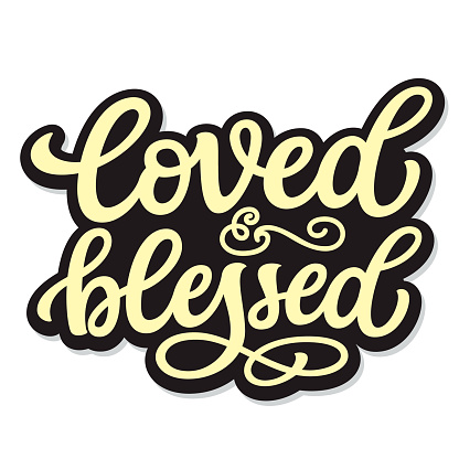 Loved and blessed. Hand lettering
