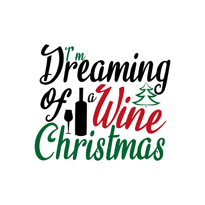 I'm dreaming of a wine Christmas-funny text, with bottle and glass silhouette.