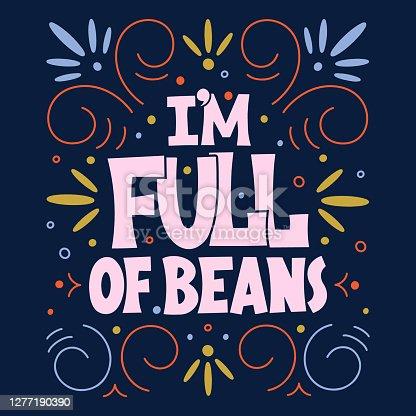 I'm full of beans hand drawn vector lettering. Color illustration. Modern slang phrase sketch inscription. Positive lifestyle good mood poster.