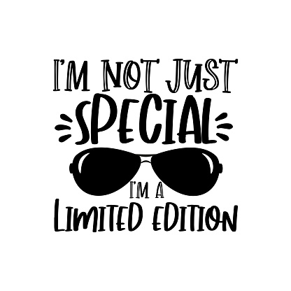 I'm Not Just Special I'm A Limited Edition- funny phrase with sunglasses.