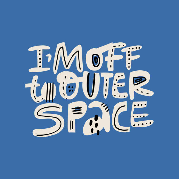 I m off to outer space flat hand drawn lettering I m off to outer space flat hand drawn lettering. Cute stylized lyrics typography. Space exploration phrase, slogan inscription. Positive t shirt print, poster, banner isolated design element lyric stock illustrations