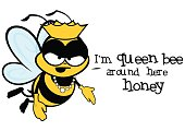 Cute but aggressive illustrated queen bee cartoon character flying. She is wearing gloves, a pearl necklace and a crown. With the words 'I'm Queen Bee around here honey'. Infinitely scaleable vector illustration is isolated on a white background.
