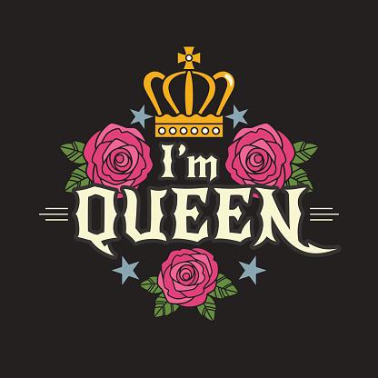 I'm Queen t-shirt print concept.