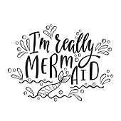 I'm really mermaid. Handwritten inspirational quote about summer. Typography lettering design with hand drawn mermaid's tail. Black and white vector illustration EPS 10 isolated on white background.