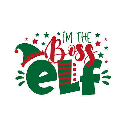 I'm The Boss ELF - funny phrase for Christmas.