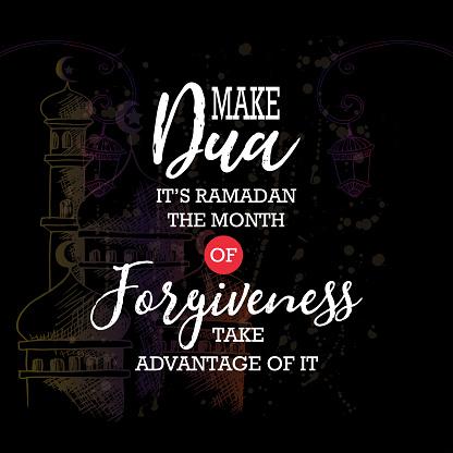 Make Dua  its Ramadan the month of forgiveness advantage of it. Ramadan Quotes