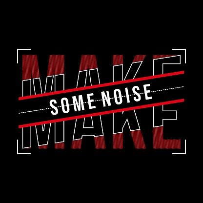 make some noise slogan vector for t-shirt print design.