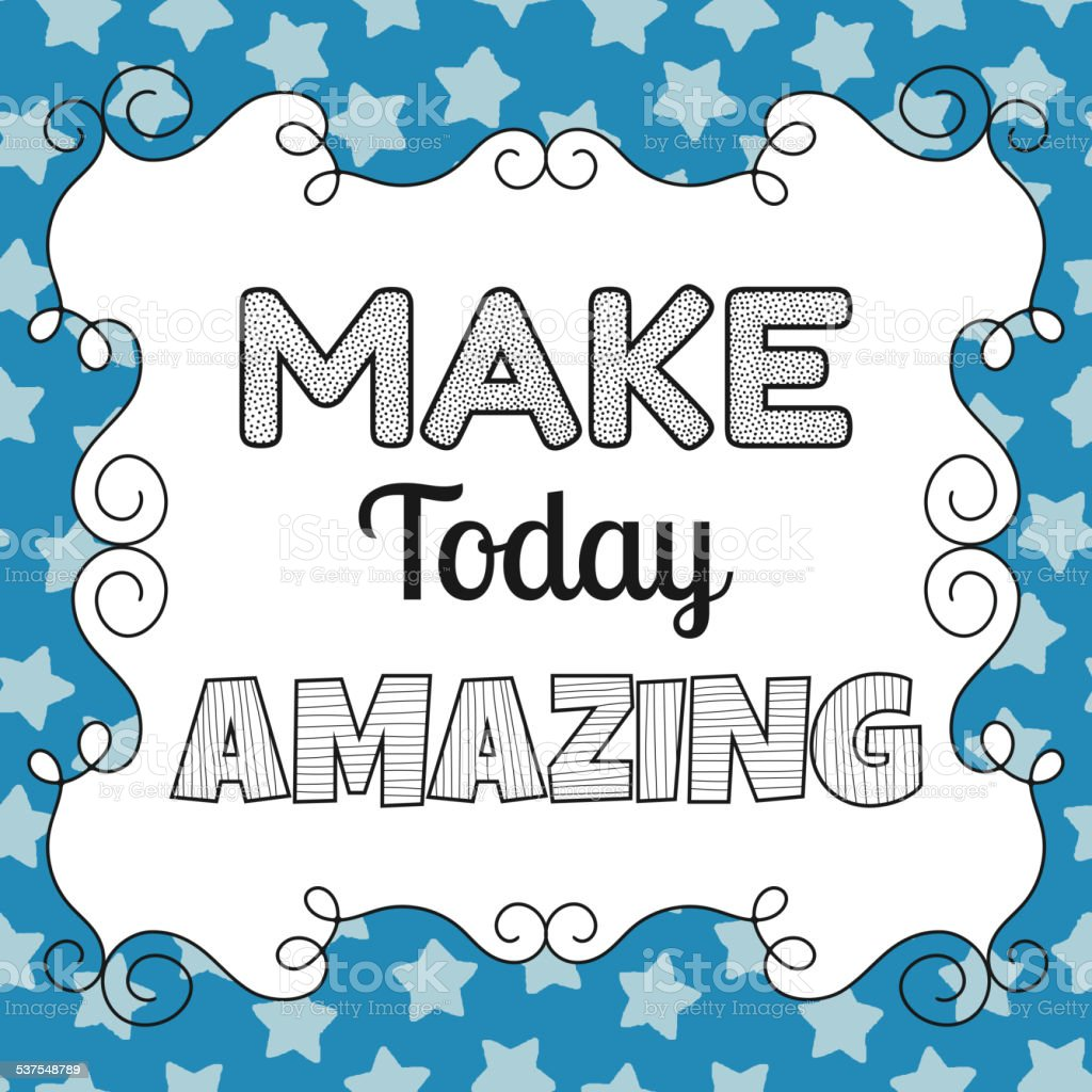 Make today amazing, quote, motivating phrase vector art illustration