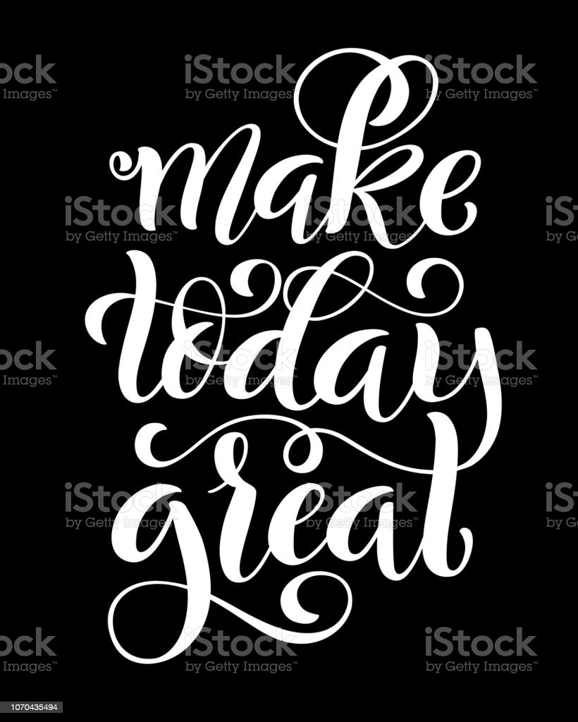 Make today great. Inspirational phrase. Modern calligraphy quote with...